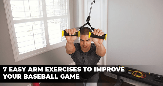 7 Easy Arm Exercises To Improve Your Baseball Game