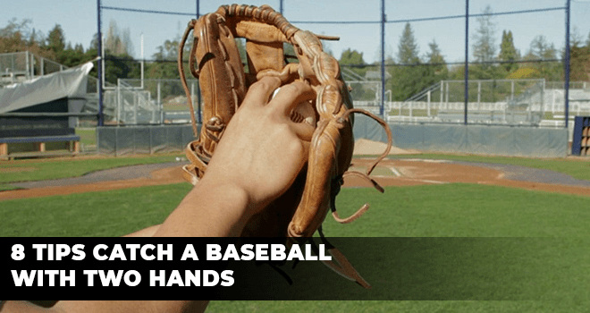 8 Tips Catch a Baseball with Two Hands