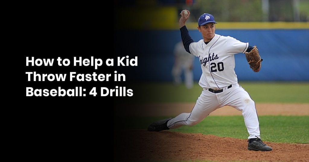 How to Help a Kid Throw Faster in Baseball: 6 Drills