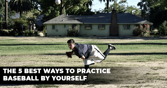 The 5 Best Ways To Practice Baseball By Yourself