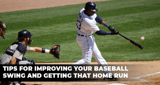 Tips for Improving Your Baseball Swing and Getting that Home Run