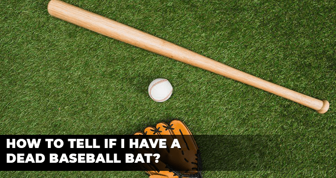 How To Tell If I Have A Dead Baseball Bat
