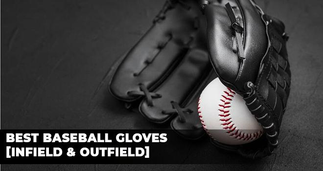 Best Baseball Gloves [Infield & Outfield]