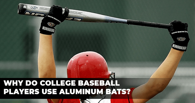 Why Do College Baseball Players Use Aluminum Bats